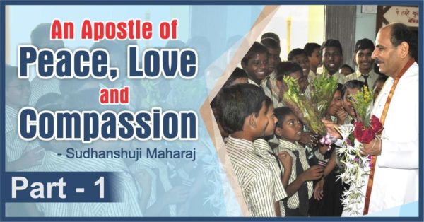 An Apostle of Peace, Love and Compassion Part-1 | Sudhanshu